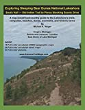 Exploring Sleeping Bear Dunes National Lakeshore — South Half: Old Indian Trail to Pierce Stocking Scenic Drive: A map-based backcountry guide to the ... beaches, dunes, overlooks, and historic farms