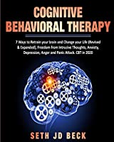 Cognitive Behavioral Therapy: 7 Ways to Retrain your brain and Change your Life (Revised & Expanded) and Freedom from Intrusive Thoughts, Anxiety, Depression, Anger & Panic Attacks