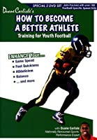Duane Carlisle's How to Become a Better Athlete: Training for Youth Football