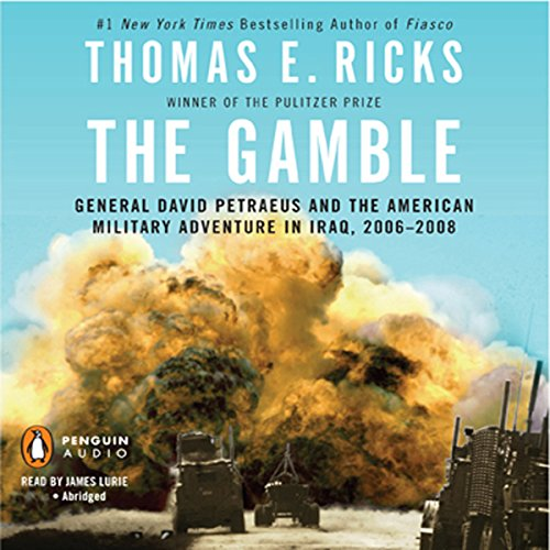 The Gamble     General David Petraeus and the American Military Adventure in Iraq, 2006-2008              By:                                                                                                                                 Thomas E. Ricks                               Narrated by:                                                                                                                                 James Lurie                      Length: 10 hrs and 16 mins     125 ratings     Overall 4.4