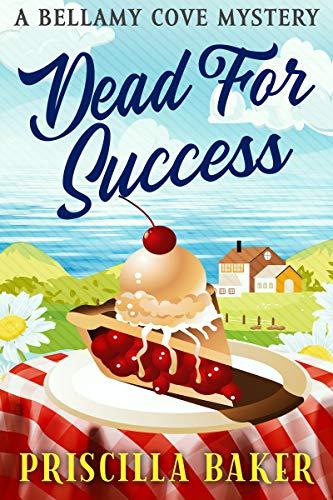 Dead for Success (A Bellamy Cove Mystery Book 1) by [Priscilla Baker]