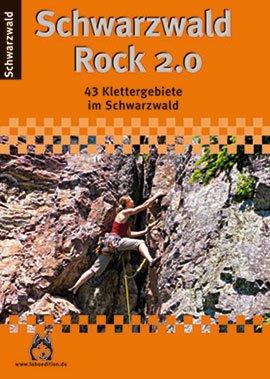 Schwarzwald Kletterführer: Schwarzwald Rock 2.0, 43 Klettergebiete im Nord-, Mittel- und Südschwarzwald, Lobo Edition