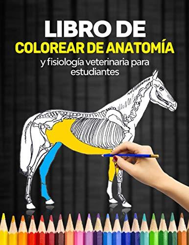 Libro de colorear de anatomía y fisiología veterinaria para estudiantes: Aprende Anatomía Veterinaria fácilmente coloreando y etiquetando. Grandes ... adultos. contiene perros, gatos, etc.