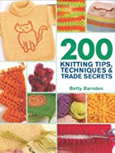 200 Knitting Tips, Techniques & Trade Secrets: An Indispensable Reference of Technical Know-How and Troubleshooting Tips (200 Tips, Techniques & Trade Secrets)