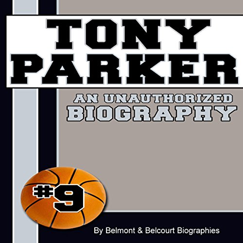 Tony Parker: An Unauthorized Biography audiobook cover art
