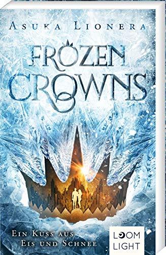 Ein Kuss aus Eis und Schnee: | Magischer Fantasy-Liebesroman über eine verbotene Liebe ab 14 Jahren (1) (Frozen Crowns, Band 1)