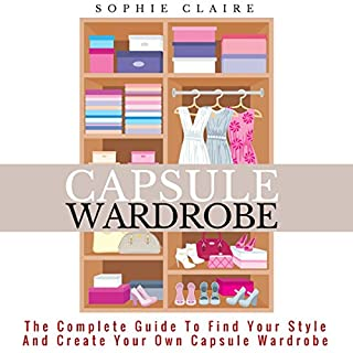 Capsule Wardrobe: The Complete Guide to Find Your Style and Create Your Own Capsule Wardrobe                   By:                                                                                                                                 Sophie Claire                               Narrated by:                                                                                                                                 Yael Eylat-Tanaka                      Length: 1 hr and 39 mins     Not rated yet     Overall 0.0