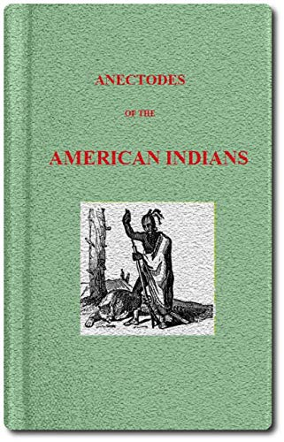 "The Abridged Version of ""Anecdotes of the American Indians"": Illustrating their Eccentricities of Character"