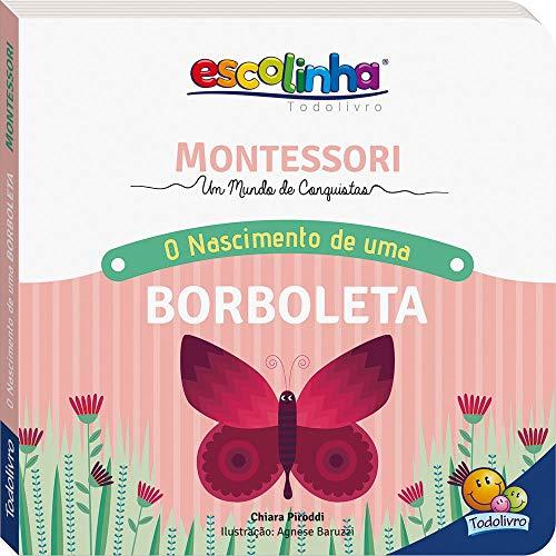 Escolinha Montessori - Meu Primeiro Livro... O Nascimento de uma Borboleta