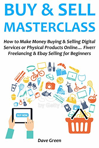 Amazon Com Buy Sell Masterclass How To Make Money Buying Selling Digital Services Or Physical Products Online Fiverr Freelancing Ebay Selling For Beginners Ebook Green Dave Kindle Store