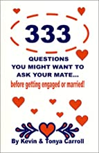 333 Questions You Might Want to Ask Your Mate...Before Getting Engaged or Married!