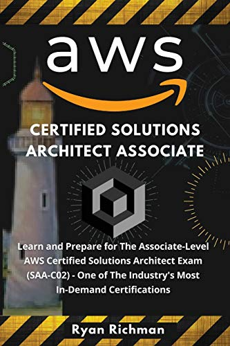 Aws Certified Solutions Architect Associate: Learn and Prepare for The Associate-Level AWS Certified Solutions Architect Exam (SAA-C02) One of The Industry's Most In-Demand Certifications