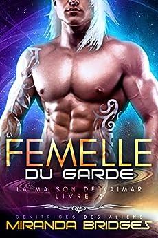 La Femelle du garde: Génitrices des aliens (La Maison de Kaimar t. 3) par [Miranda Bridges]