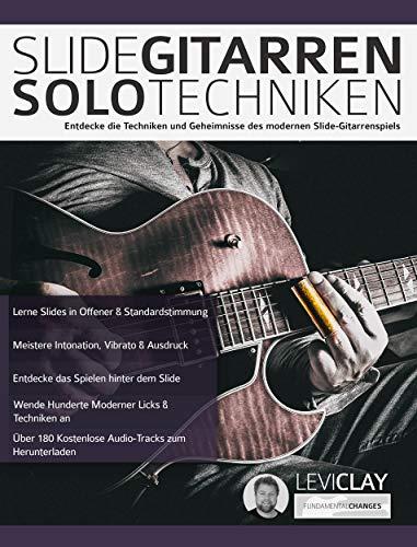 Slide-Gitarren-Solo-Techniken: Entdecke die Techniken und Geheimnisse des modernen Slide-Gitarrenspiels (German Edition)