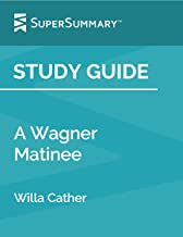 Study Guide: A Wagner Matinee by Willa Cather (SuperSummary)