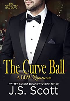 THE CURVE BALL : Big Girls and Bad Boys Book 1 (Big Girls And Bad Boys Series) by [J.S. Scott]