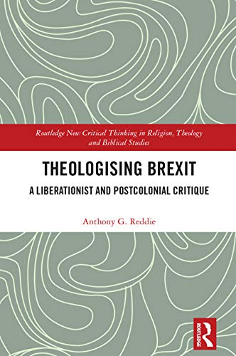 Theologising Brexit: A Liberationist and Postcolonial Critique (Routledge New Critical Thinking in Religion, Theology and Biblical Studies)