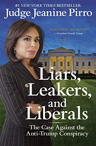 Leakers Liars The Case Against the Anti-Trump Conspiracy and Liberals