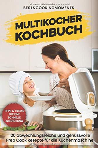 Multikocher Kochbuch: 120 abwechslungsreiche und genussvolle Prep Cook Rezepte für die Küchenmaschine