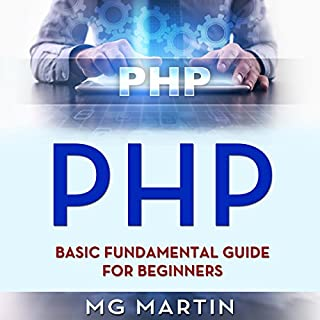 PHP     Basic Fundamental Guide for Beginners              By:                                                                                                                                 MG Martin                               Narrated by:                                                                                                                                 William Bahl                      Length: 1 hr and 35 mins     3 ratings     Overall 5.0