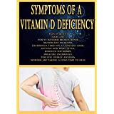 Symptoms of a Vitamin D Deficiency: pain in bones, hair loss, You've suffered broken bones, significant weakness, excessively tired on a constant basis, getting sick more often, down in the dumps, sweating excessively, You feel overly anxious
