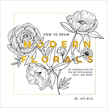 How To Draw Modern Florals  An Introduction To The Art of Flowers Cacti and More