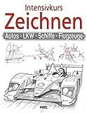 Intensivkurs Zeichnen: Autos - LKW - Schiffe - Flugzeuge - Mark Bergin