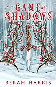 Game of Shadows: Iron Crown Faerie Tales Book 3 by [Bekah Harris]