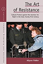 The Art of Resistance: Cultural Protest against the Austrian Far Right in the Early Twenty-First Century (Austrian and Habsburg Studies Book 21)