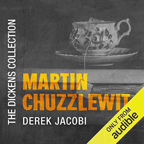 Martin Chuzzlewit     The Dickens Collection: An Audible Exclusive Series              Written by:                                                                                                                                 Charles Dickens,                                                                                        William Boyd - introduction                               Narrated by:                                                                                                                                 Derek Jacobi,                                                                                        William Boyd - introduction                      Length: 41 hrs and 33 mins     Not rated yet     Overall 0.0