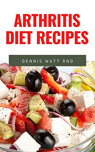 ARTHRITIS DIET RECIPES : The Ultimate Guide Cookbook To Help You Fight Against Arthritis And Anti-Inflammation
