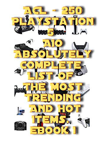 ACL – 250 PlayStation 5 All-In-One – Absolutely Complete List Of The Most Trending And Hot Items eBook 1 (English Edition)
