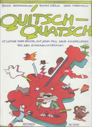 Quitsch-Quatsch: 45 lustige oder ernste, auf jeden Fall neue Kinderlieder für den Gitarrenunterricht
