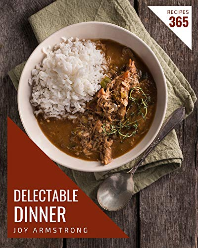 365 Delectable Dinner Recipes: The Best Dinner Cookbook that Delights Your Taste Buds (English Edition)