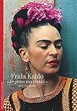 Frida Kahlo - «Je peins ma réalité»