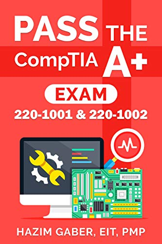 PASS the  CompTIA A+  Exam: 220-1001 & 220-1002