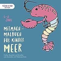 Mitmach-Malbuch fuer Kinder - MEER: Fische, Muscheln und Korallen zum Ausmalen und Weiterzeichnen. 4-8 Jahre