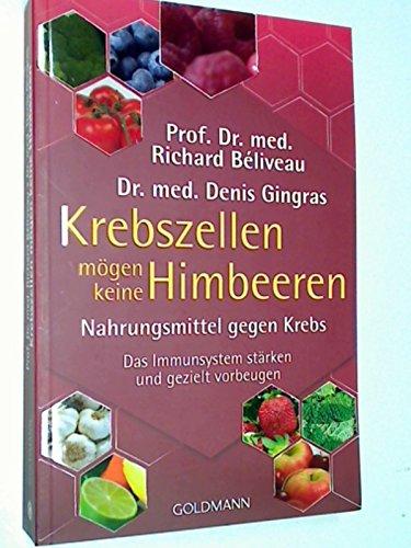 Krebszellen mögen keine Himbeeren : Nahrungsmittel gegen Krebs : das Immunsystem stärken und gezielt vorbeugen. Goldmann 17126 : Mosaik bei Goldmann , 9783442171262