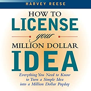 How to License Your Million Dollar Idea                   By:                                                                                                                                 Harvey Reese                               Narrated by:                                                                                                                                 Barrett Whitener                      Length: 6 hrs and 53 mins     118 ratings     Overall 4.1