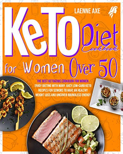 Keto Diet Cookbook For Women Over 50: The Best Ketogenic Cookbook For Women. Enjoy Dieting With Many Juicy Low-Carb Keto Recipes For Seniors To Have An ... Uncover Boundless Energy (English Edition)