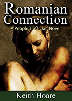 Romanian Connection: A People Trafficker Novel (Connection Series Book 4) by [Keith Hoare]