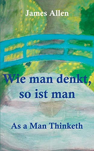 Wie man denkt, so ist man: As a Man Thinketh
