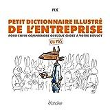 Petit dictionnaire illustré de l'entreprise - Pour enfin comprendre quelque chose à votre boulot