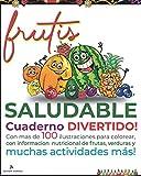 Fruti SALUDABLE Cuaderno Divertido: Con mas de 100 ilustrciones para colorear, con información nutricional de frutas y verduras. Números, abecedario, ... sopa de letras y muchas actividades más!