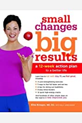 Small Changes, Big Results: A 12-Week Action Plan to a Better Life Kindle Edition