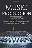 Music Production, 2020 edition: The Advanced Guide On How to Produce for Music Producers