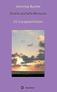 Dunkle und helle Momente: 22 Kurzgeschichten