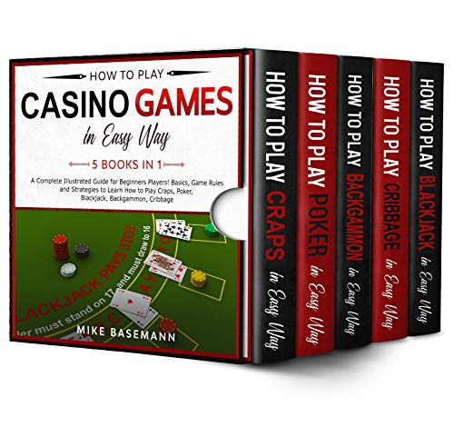 How to Play Casino Games In Easy Way 5 Books in 1: A Complete Guide for Beginners Players!Basics, Game Rules, Strategies, to Learn How to Play Craps, Poker, ... Blackjack, Backgammon, Cribbage in Easy Way