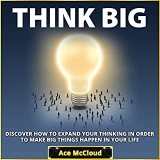 Think Big: Discover How to Expand Your Thinking in Order to Make Big Things Happen in Your Life cover art
