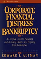 Corporate Financial Distress and Bankruptcy: A Complete Guide to Predicting & Avoiding Distress and Profiting from Bankruptcy (Wiley Finance)
